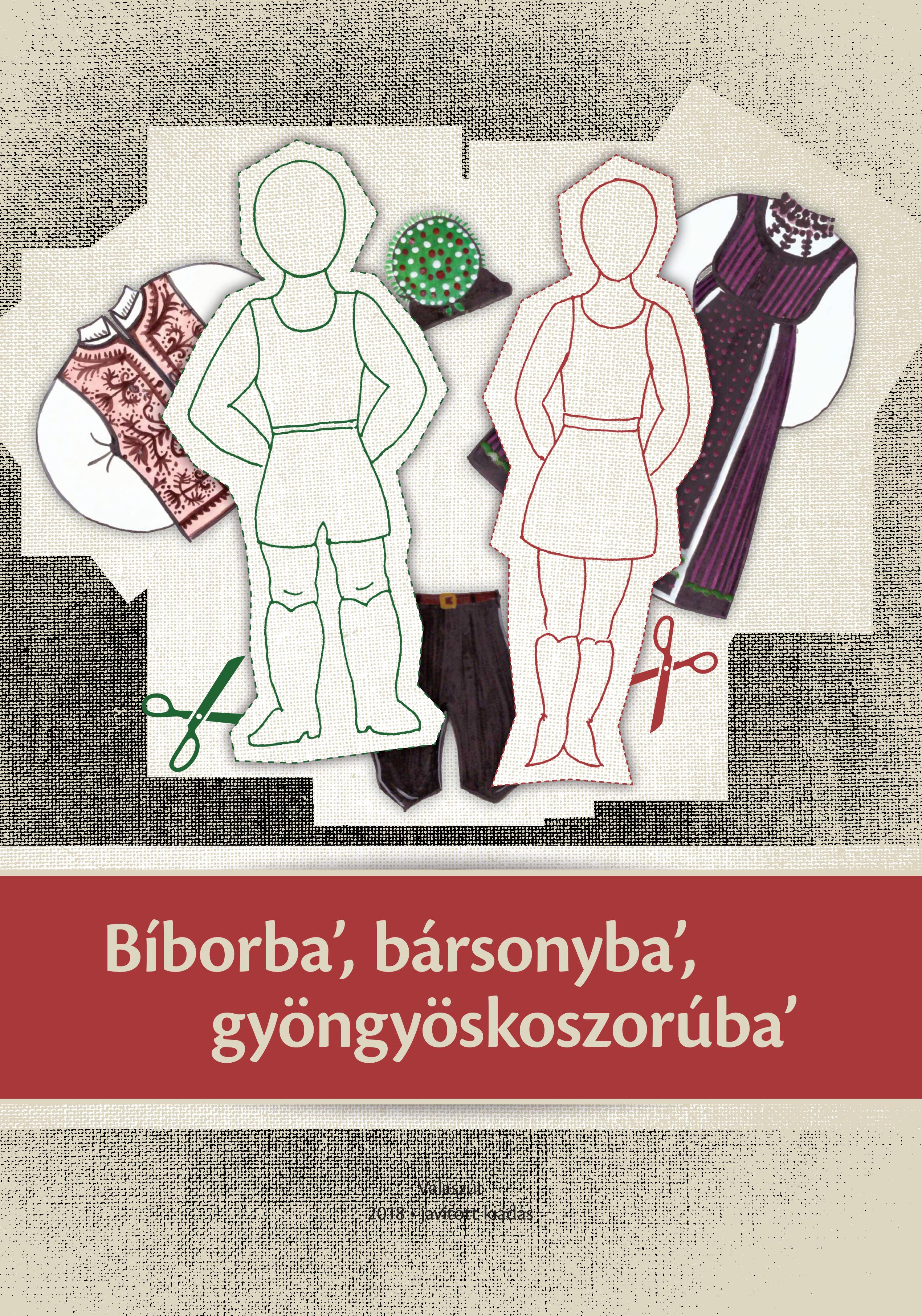 Mogyorósi Ágnes – Sántha Emőke: Bíborba', bársonyba', gyöngyöskoszorúba' (2016)