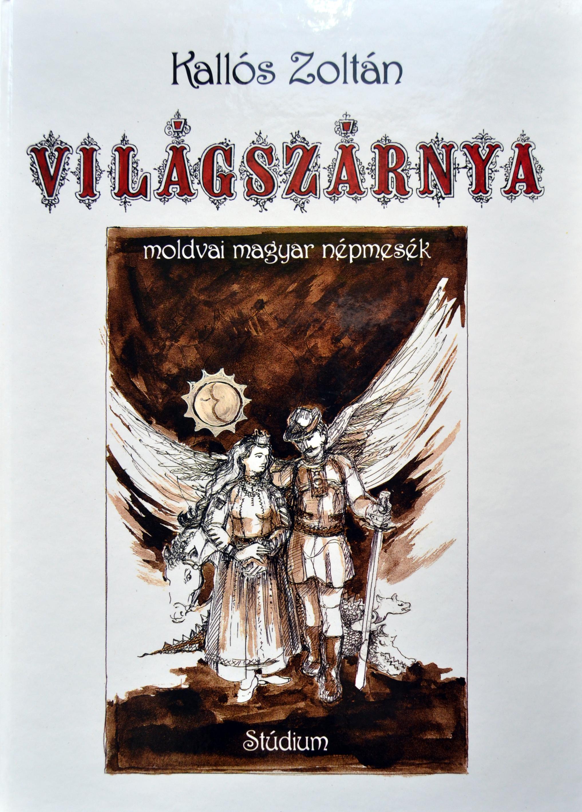 Kallós Zoltán: Világszárnya Moldvai magyar népmesék (2007)