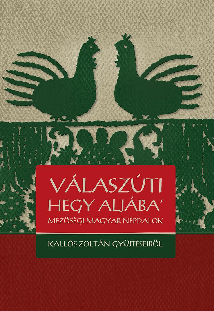 Válaszúti hegy aljába' – Mezőségi magyar népdalok Kallós Zoltán gyűjtéseiből (2013)